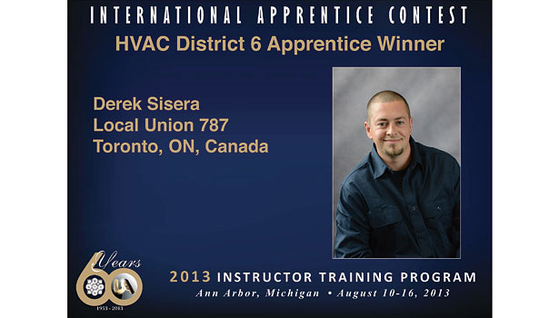 Derek Sisera, an HVAC apprentice from Local 787 in Toronto, finished as the 2013 UA International Apprentice Competition's HVAC division winner.