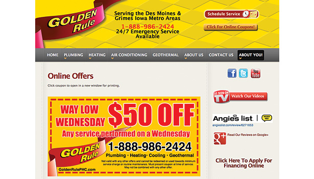 "With business down on Wednesdays, Golden Rule Plumbing, Heating & Cooling offered a new coupon, ""Way Low Wednesday,"" which offered $50 off service on Wednesdays. The coupon has been a major success for the company."