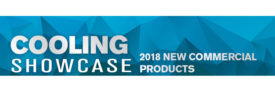 Cooling Showcase - 2018 New Commercial Products - ACHR