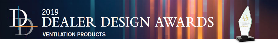 2019 Dealer Design Awards: Ventilation Products