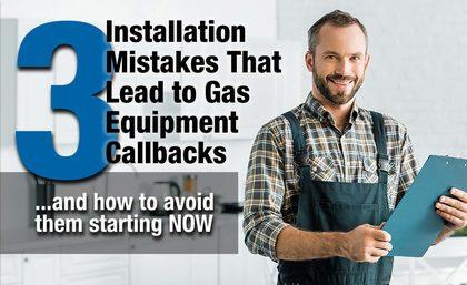 Three Installation Mistakes That Lead to Gas Equipment Callbacks.
